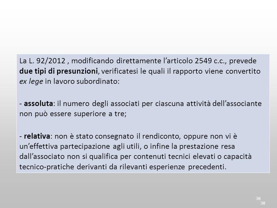 La L. 92/2012 , modificando direttamente l'articolo 2549 c. c