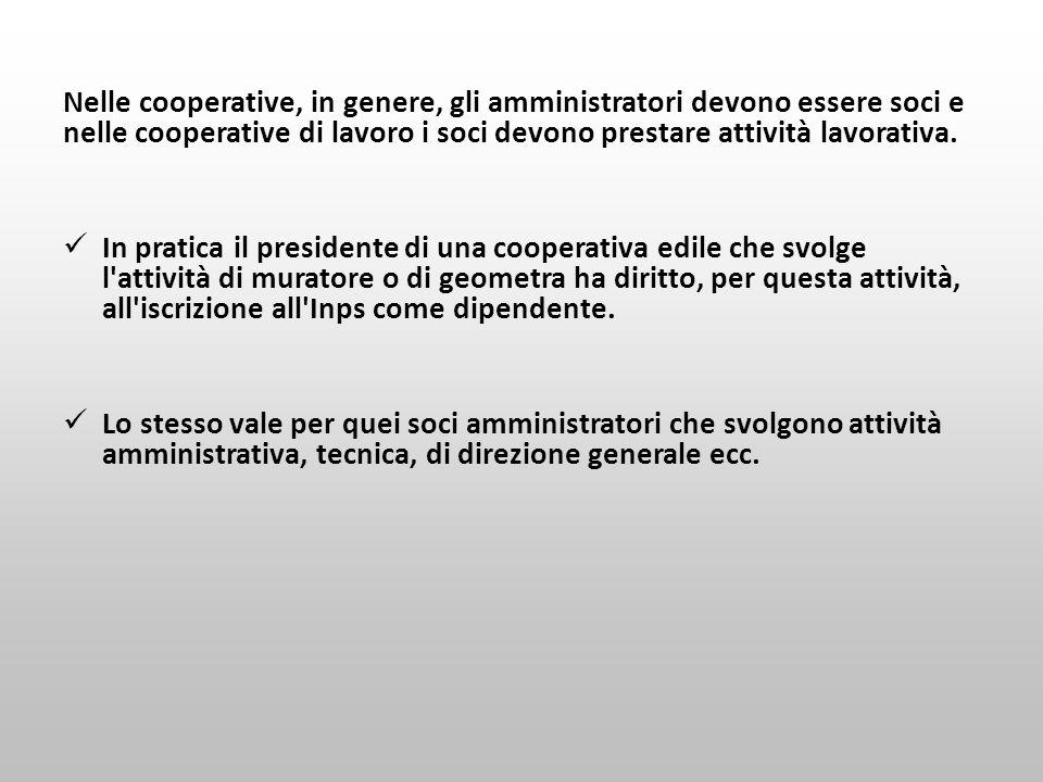 Nelle cooperative, in genere, gli amministratori devono essere soci e nelle cooperative di lavoro i soci devono prestare attività lavorativa.