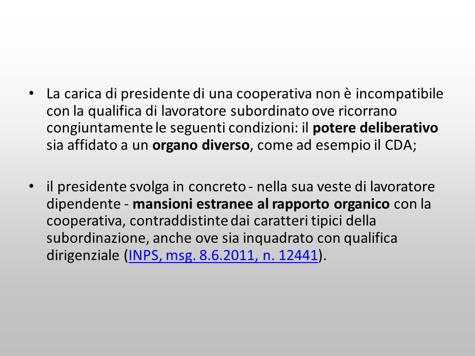 La carica di presidente di una cooperativa non è incompatibile con la qualifica di lavoratore subordinato ove ricorrano congiuntamente le seguenti condizioni: il potere deliberativo sia affidato a un organo diverso, come ad esempio il CDA;