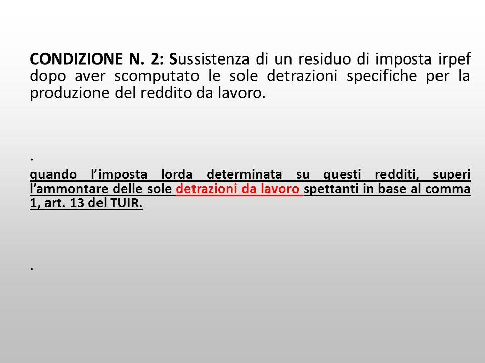 CONDIZIONE N. 2: Sussistenza di un residuo di imposta irpef dopo aver scomputato le sole detrazioni specifiche per la produzione del reddito da lavoro.