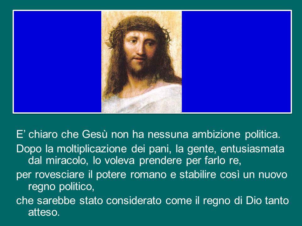 E' chiaro che Gesù non ha nessuna ambizione politica