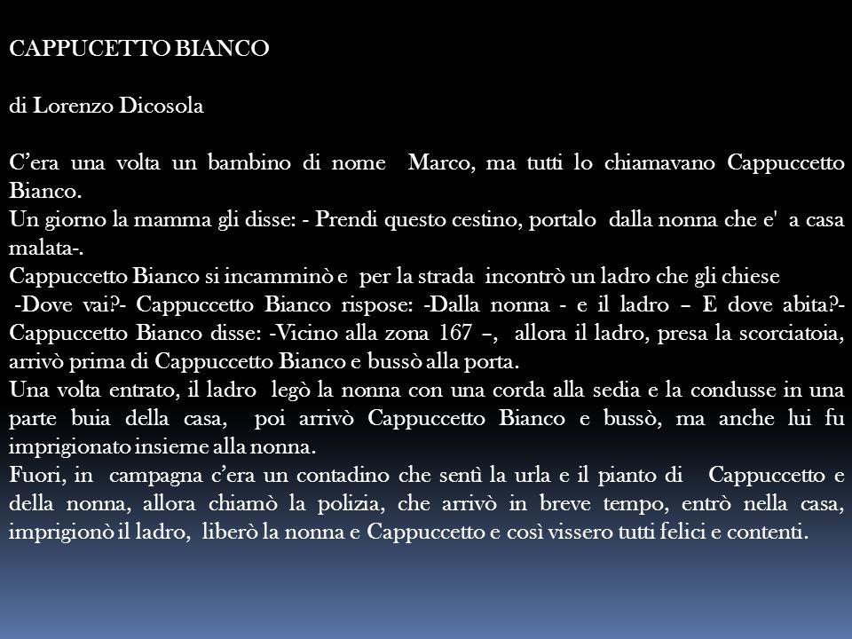 CAPPUCETTO BIANCO di Lorenzo Dicosola. C'era una volta un bambino di nome Marco, ma tutti lo chiamavano Cappuccetto Bianco.