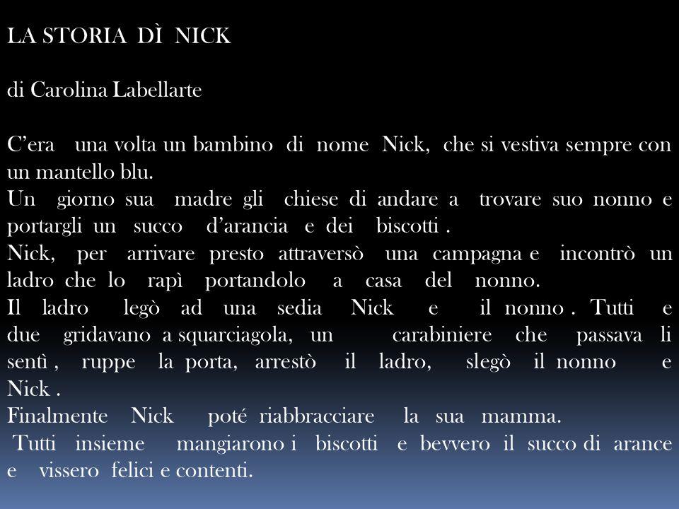 LA STORIA DÌ NICK di Carolina Labellarte. C'era una volta un bambino di nome Nick, che si vestiva sempre con un mantello blu.
