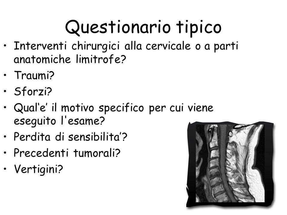 Questionario tipico Interventi chirurgici alla cervicale o a parti anatomiche limitrofe Traumi Sforzi