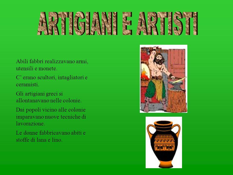ARTIGIANI E ARTISTI Abili fabbri realizzavano armi, utensili e monete.