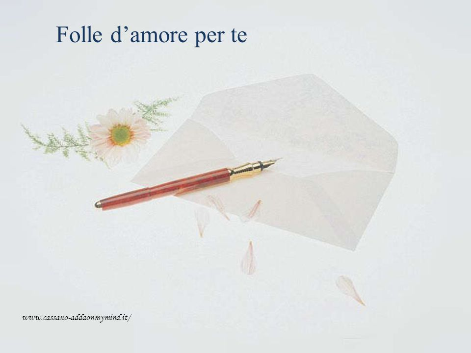 Folle d'amore per te www.cassano-addaonmymind.it/