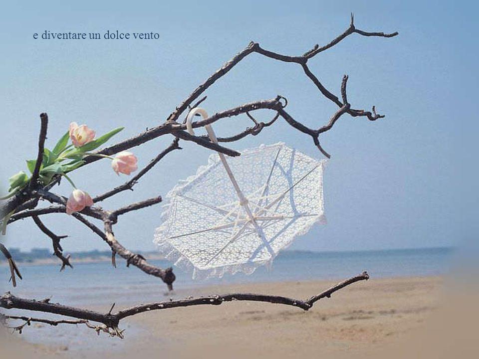 e diventare un dolce vento