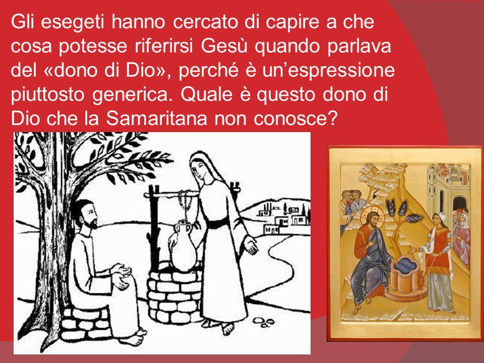 Gli esegeti hanno cercato di capire a che cosa potesse riferirsi Gesù quando parlava del «dono di Dio», perché è un'espressione piuttosto generica.