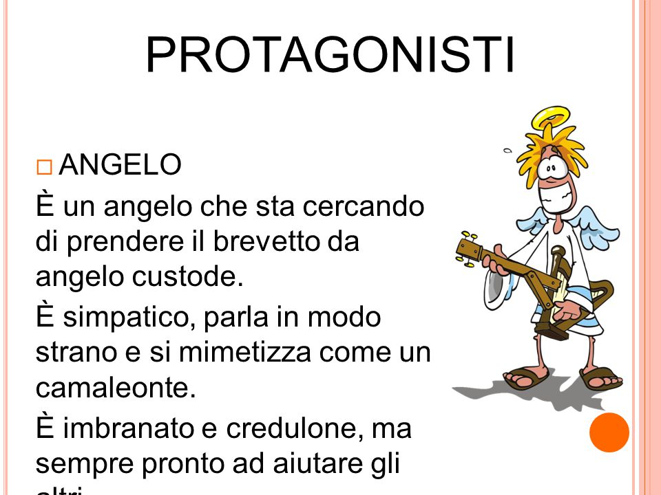 PROTAGONISTI ANGELO. È un angelo che sta cercando di prendere il brevetto da angelo custode.