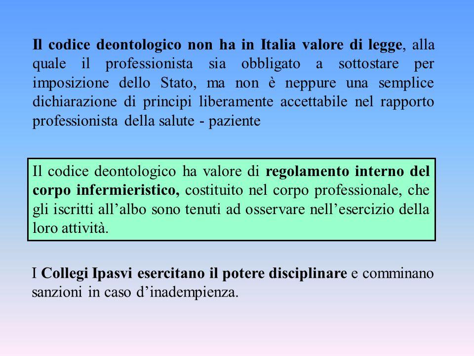 Il codice deontologico non ha in Italia valore di legge, alla quale il professionista sia obbligato a sottostare per imposizione dello Stato, ma non è neppure una semplice dichiarazione di principi liberamente accettabile nel rapporto professionista della salute - paziente