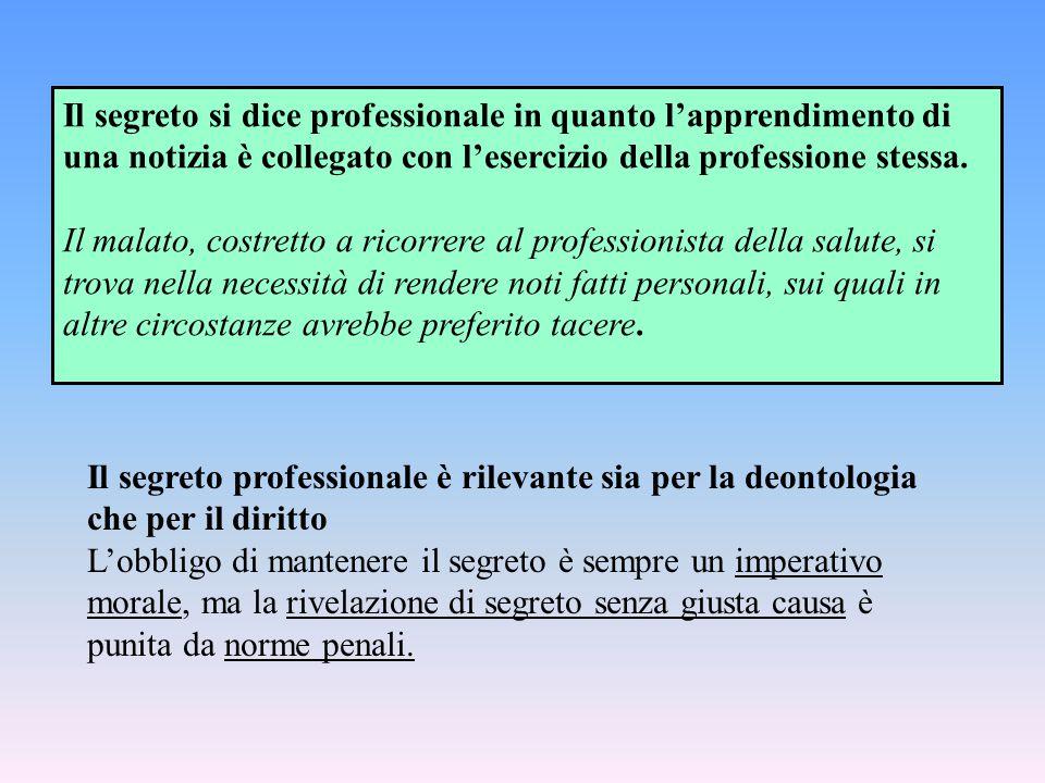 Il segreto si dice professionale in quanto l'apprendimento di una notizia è collegato con l'esercizio della professione stessa.