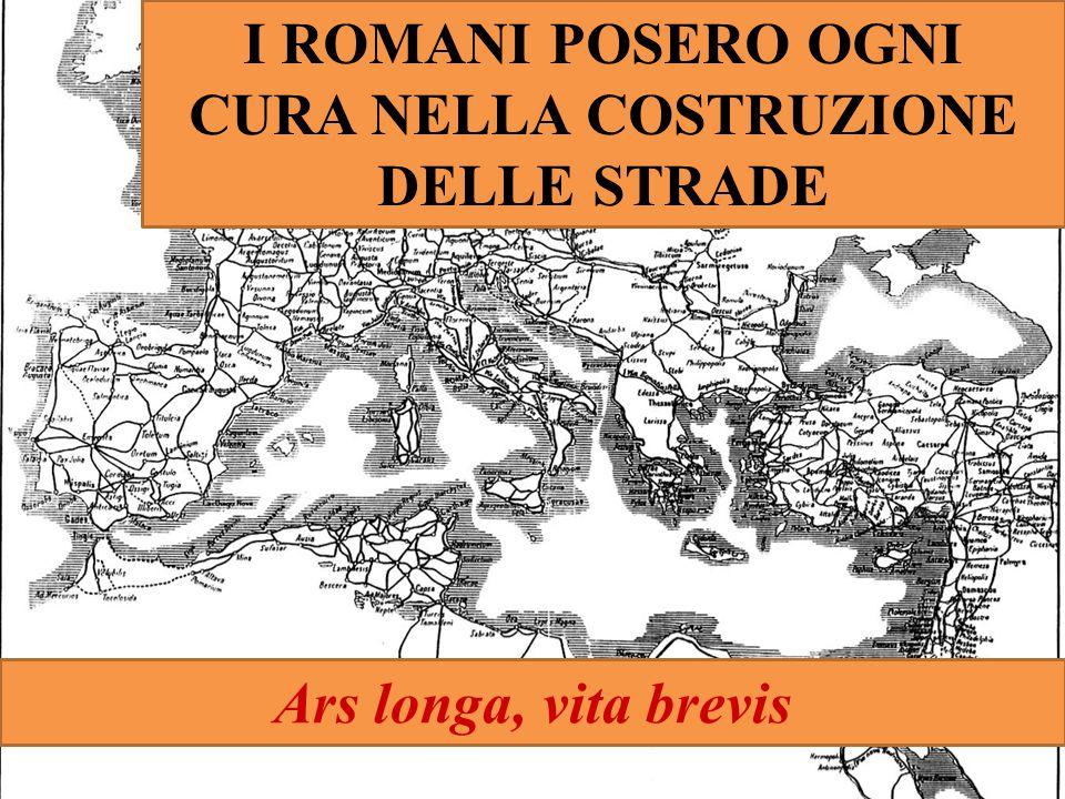 I ROMANI POSERO OGNI CURA NELLA COSTRUZIONE DELLE STRADE