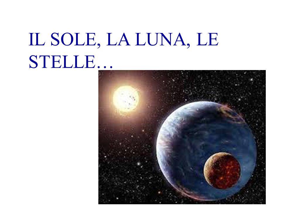 IL SOLE, LA LUNA, LE STELLE…