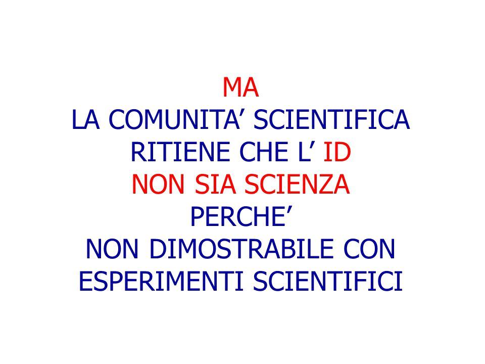 LA COMUNITA' SCIENTIFICA RITIENE CHE L' ID NON SIA SCIENZA PERCHE'