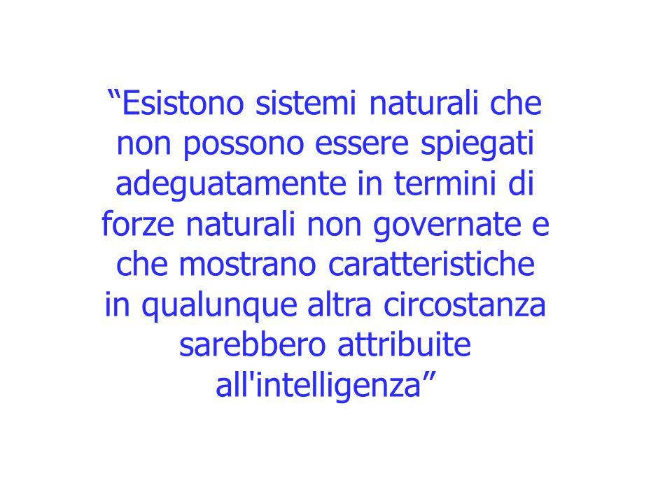 Esistono sistemi naturali che non possono essere spiegati adeguatamente in termini di forze naturali non governate e che mostrano caratteristiche in qualunque altra circostanza sarebbero attribuite all intelligenza