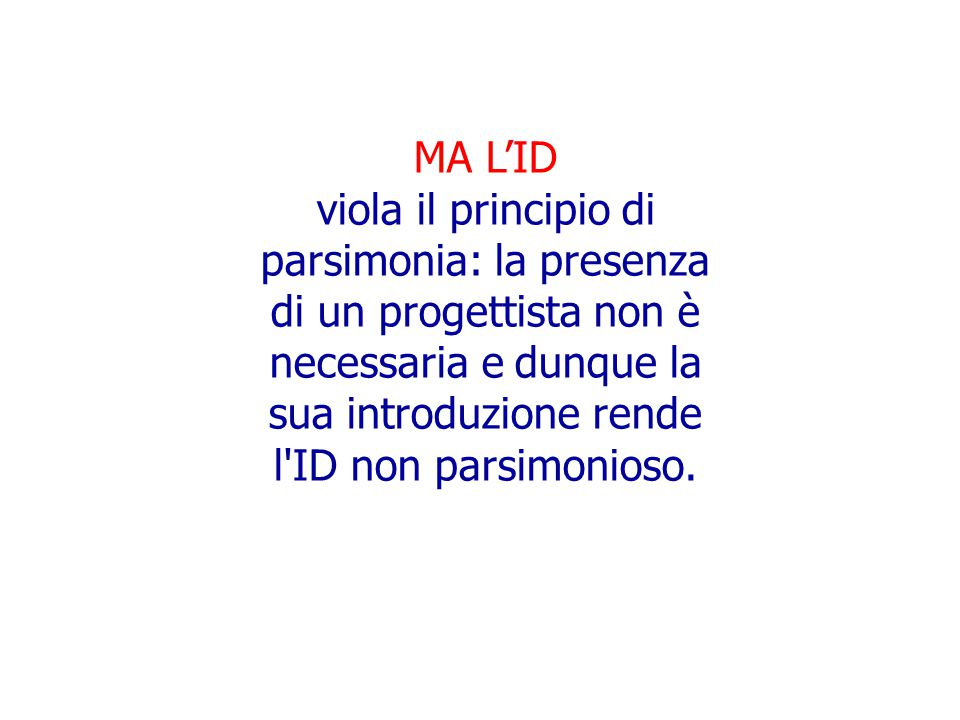 MA L'ID viola il principio di parsimonia: la presenza di un progettista non è necessaria e dunque la sua introduzione rende l ID non parsimonioso.