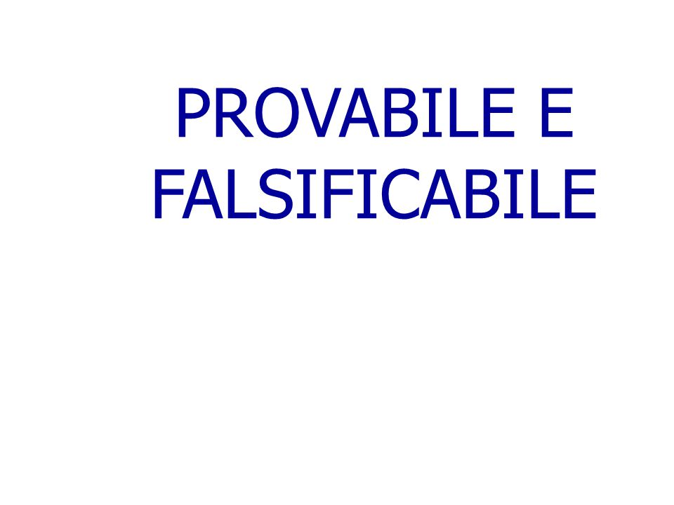 PROVABILE E FALSIFICABILE