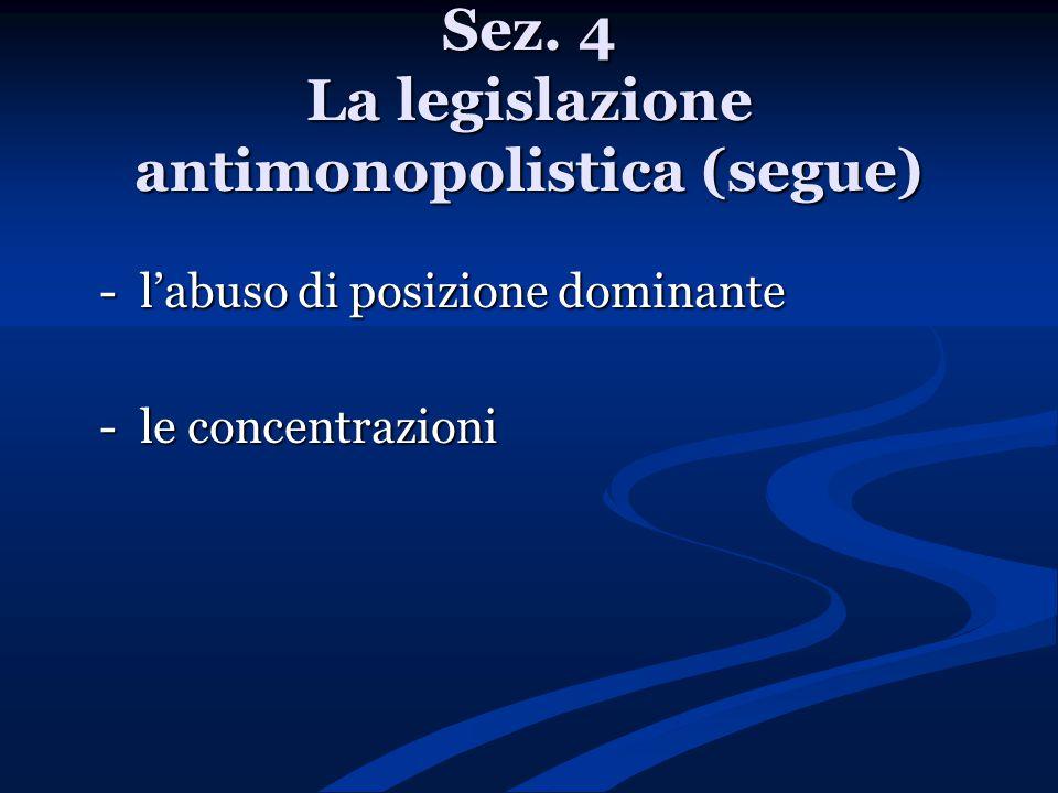 Sez. 4 La legislazione antimonopolistica (segue)