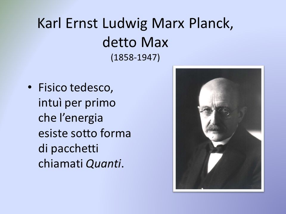 Karl Ernst Ludwig Marx Planck, detto Max (1858-1947)