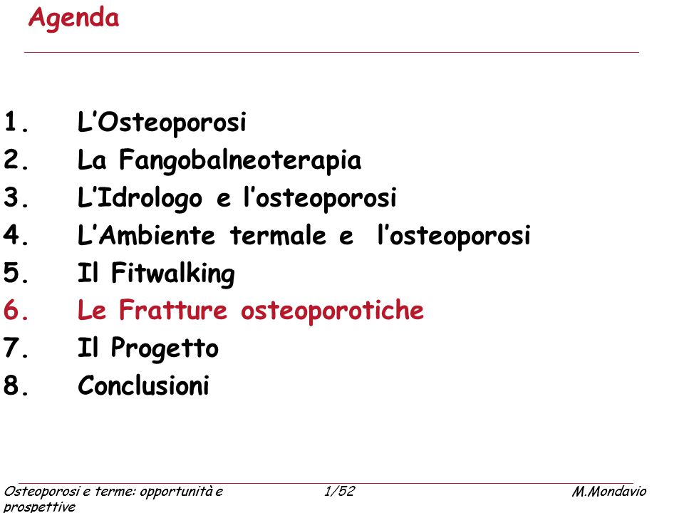 Agenda L'Osteoporosi. La Fangobalneoterapia. L'Idrologo e l'osteoporosi. L'Ambiente termale e l'osteoporosi.