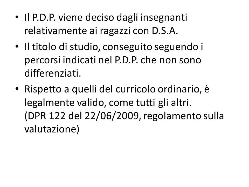 Il P.D.P. viene deciso dagli insegnanti relativamente ai ragazzi con D.S.A.
