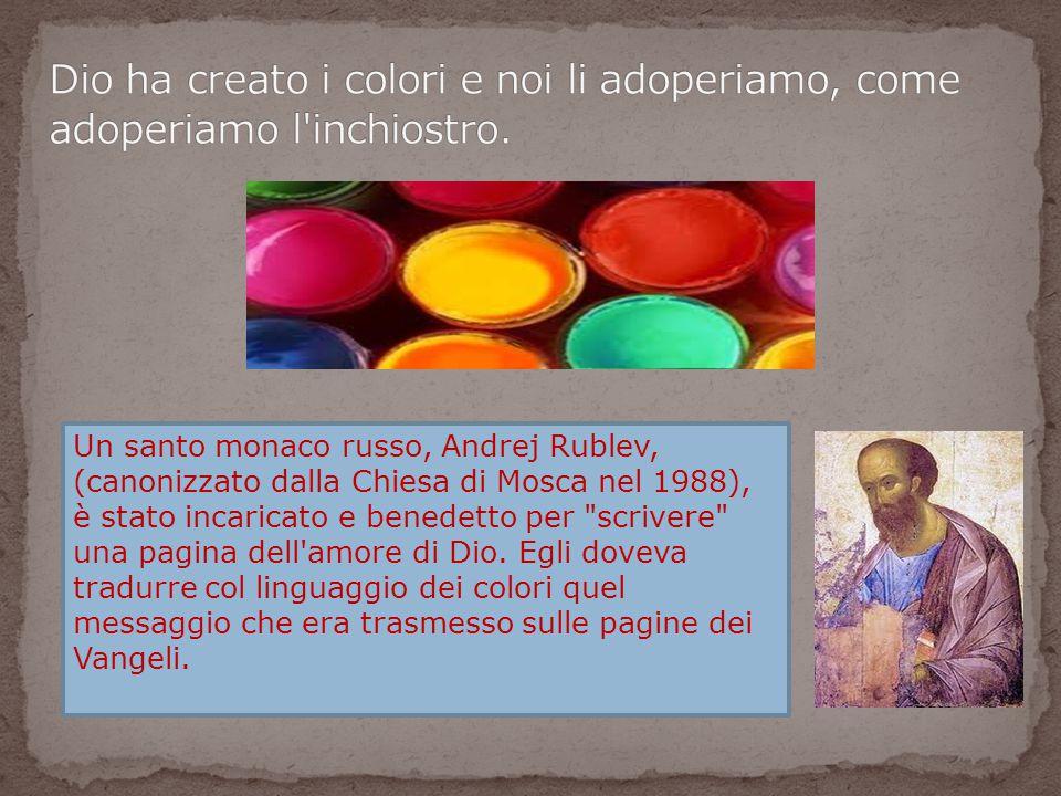 Dio ha creato i colori e noi li adoperiamo, come adoperiamo l inchiostro.