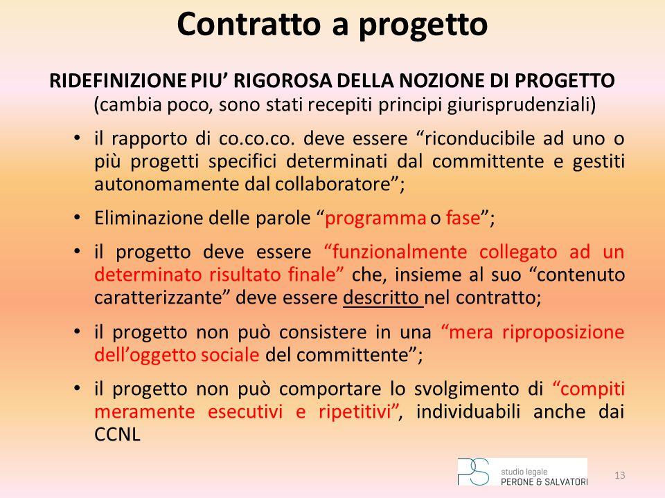 Contratto a progetto RIDEFINIZIONE PIU' RIGOROSA DELLA NOZIONE DI PROGETTO (cambia poco, sono stati recepiti principi giurisprudenziali)