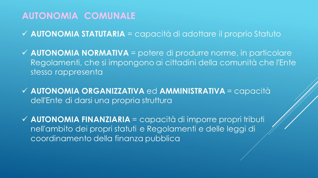 AUTONOMIA COMUNALE AUTONOMIA STATUTARIA = capacità di adottare il proprio Statuto.