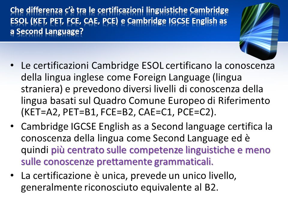 Che differenza c'è tra le certificazioni linguistiche Cambridge ESOL (KET, PET, FCE, CAE, PCE) e Cambridge IGCSE English as a Second Language