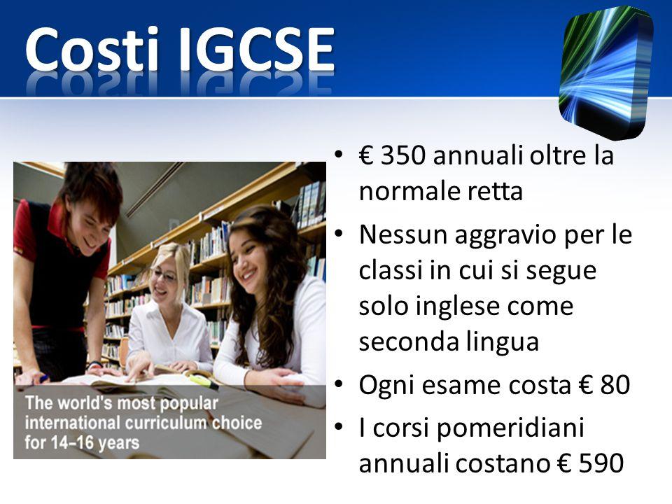 Costi IGCSE € 350 annuali oltre la normale retta