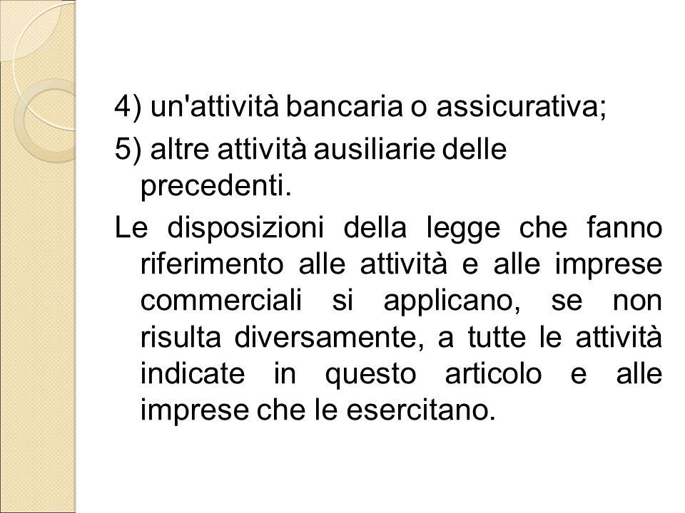 4) un attività bancaria o assicurativa; 5) altre attività ausiliarie delle precedenti.
