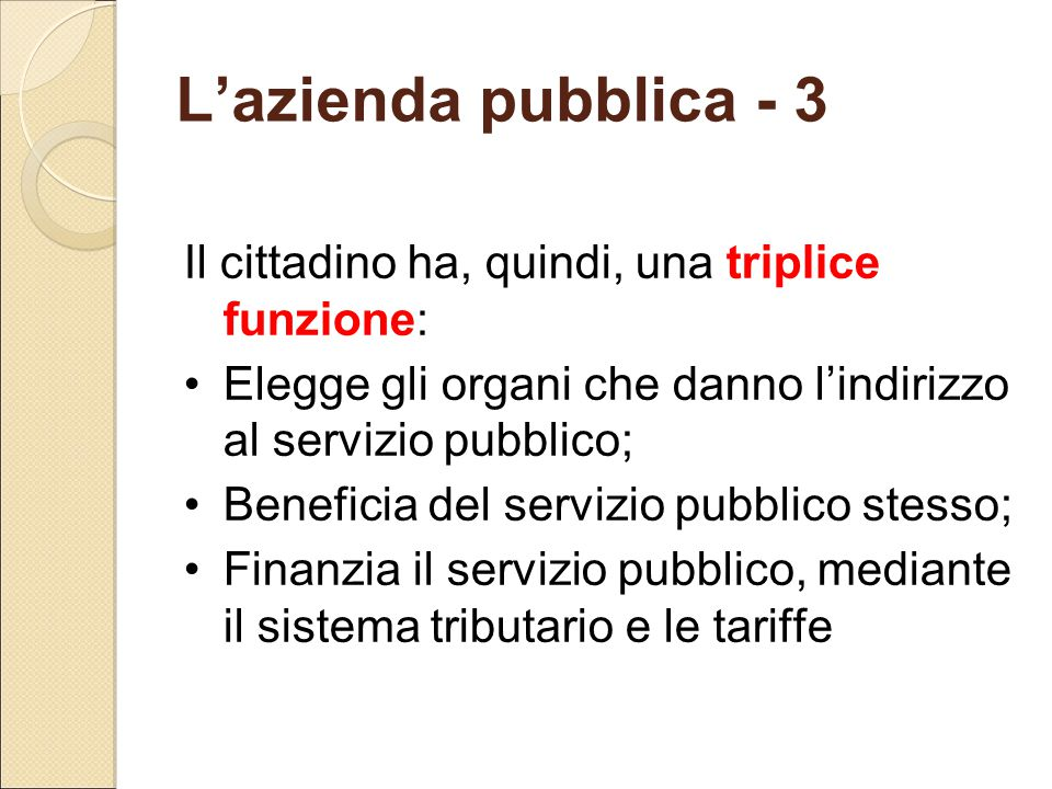 L'azienda pubblica - 3 Il cittadino ha, quindi, una triplice funzione: