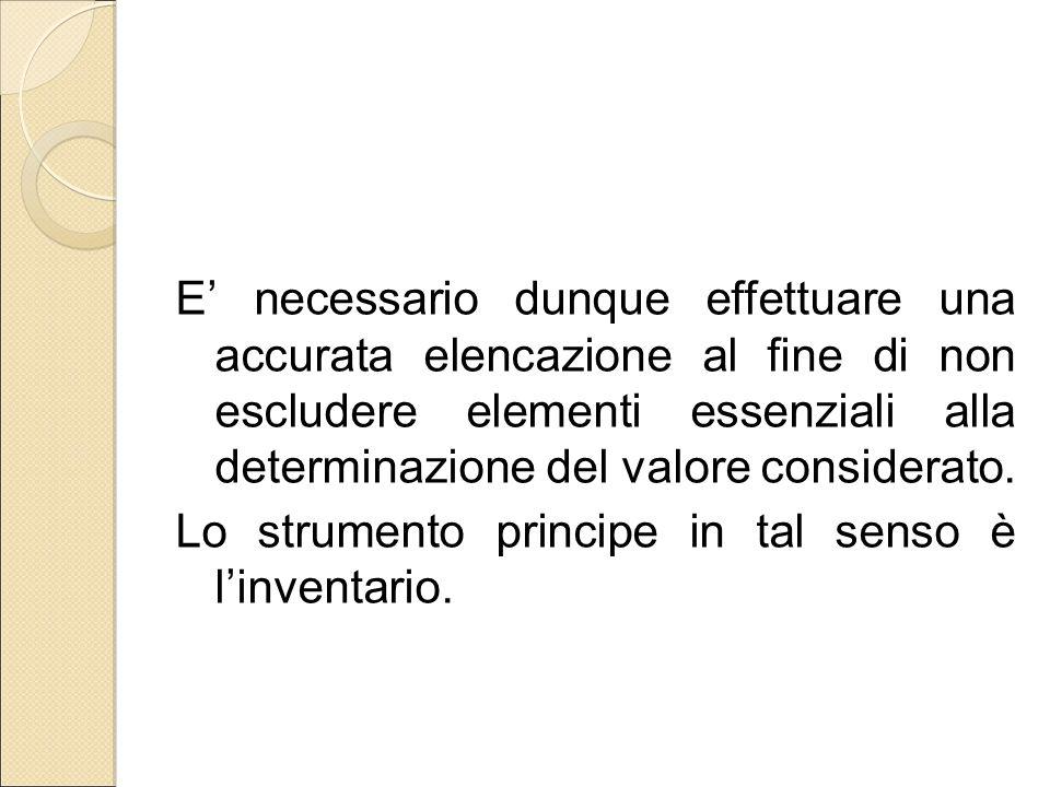 E' necessario dunque effettuare una accurata elencazione al fine di non escludere elementi essenziali alla determinazione del valore considerato.