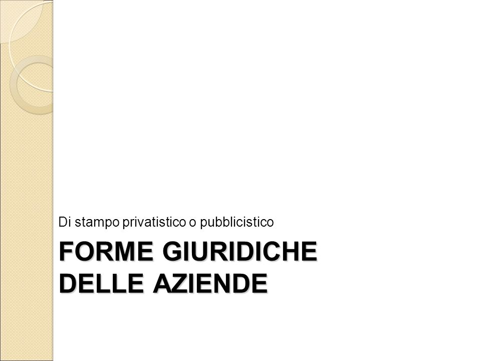 FORME GIURIDICHE DELLE AZIENDE