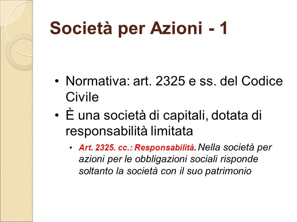 Società per Azioni - 1 Normativa: art. 2325 e ss. del Codice Civile