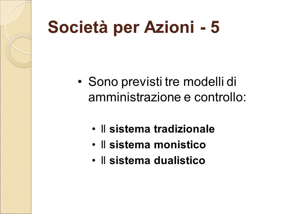 Società per Azioni - 5 Sono previsti tre modelli di amministrazione e controllo: Il sistema tradizionale.