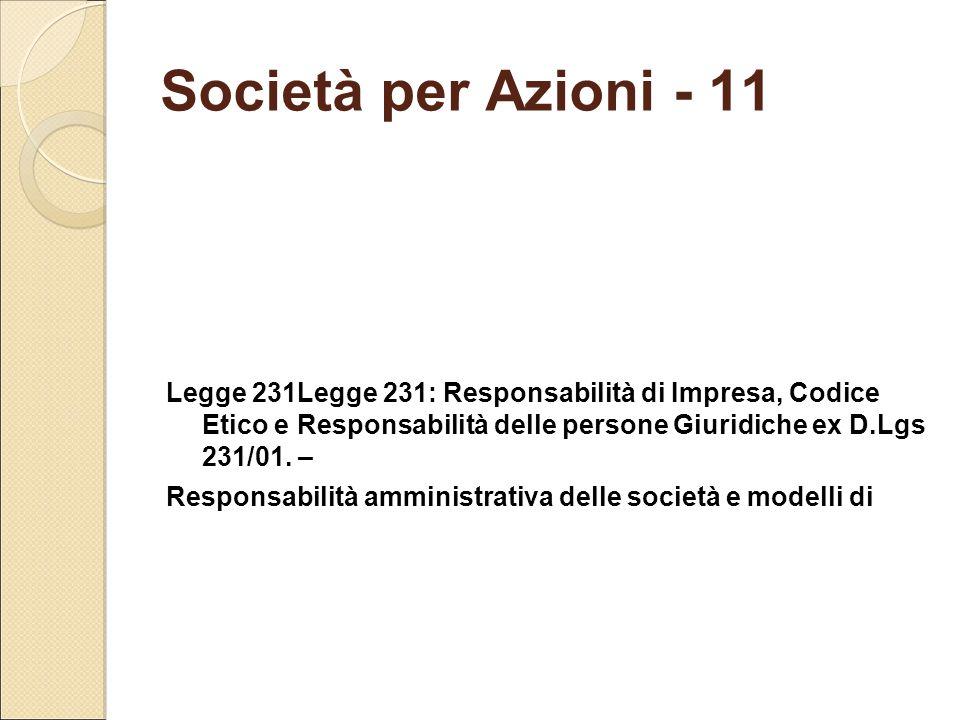 Società per Azioni - 11 Legge 231Legge 231: Responsabilità di Impresa, Codice Etico e Responsabilità delle persone Giuridiche ex D.Lgs 231/01.