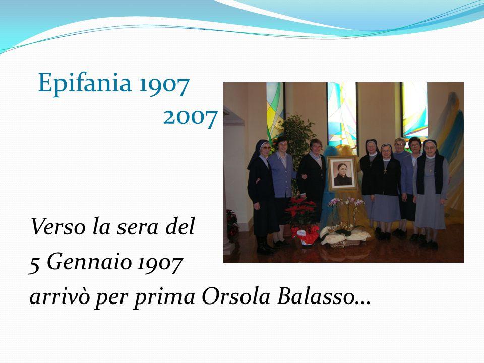 Epifania 1907 2007 Verso la sera del 5 Gennaio 1907 arrivò per prima Orsola Balasso…