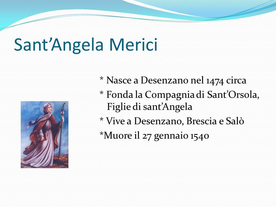 Sant'Angela Merici * Nasce a Desenzano nel 1474 circa