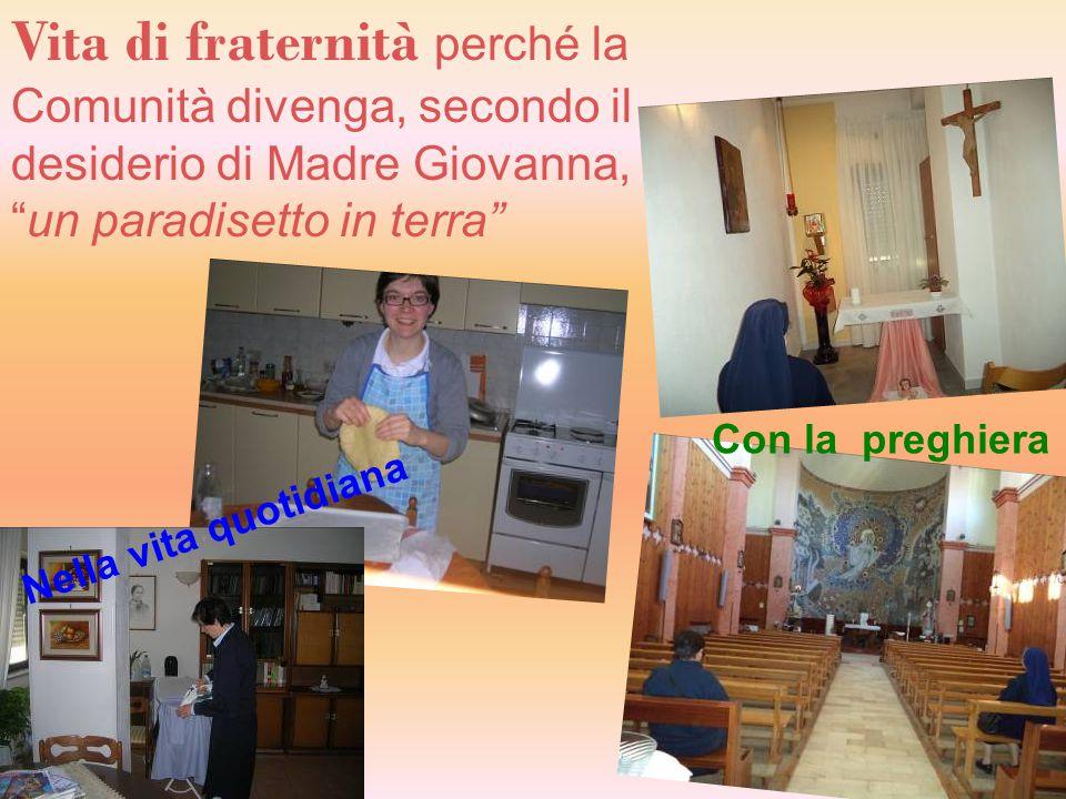 Vita di fraternità perché la Comunità divenga, secondo il desiderio di Madre Giovanna, un paradisetto in terra