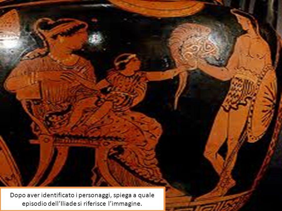 Dopo aver identificato i personaggi, spiega a quale episodio dell'Iliade si riferisce l'immagine.