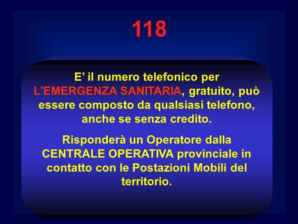 118 E' il numero telefonico per L'EMERGENZA SANITARIA, gratuito, può essere composto da qualsiasi telefono, anche se senza credito.