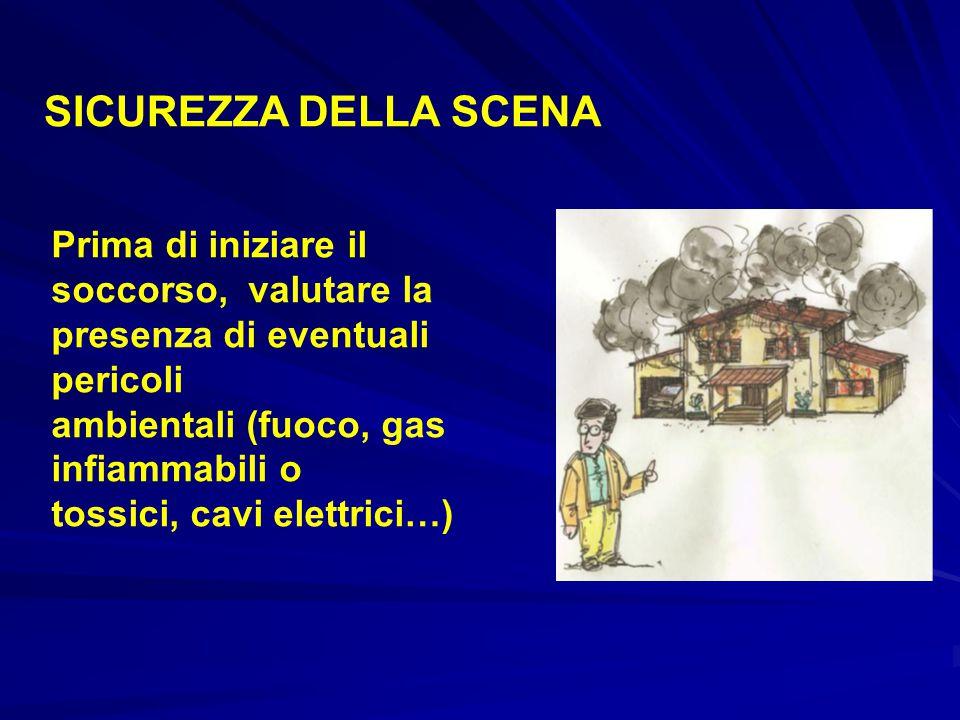 SICUREZZA DELLA SCENA Prima di iniziare il soccorso, valutare la presenza di eventuali pericoli. ambientali (fuoco, gas infiammabili o.