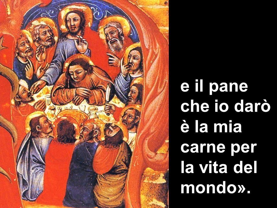 e il pane che io darò è la mia carne per la vita del mondo».