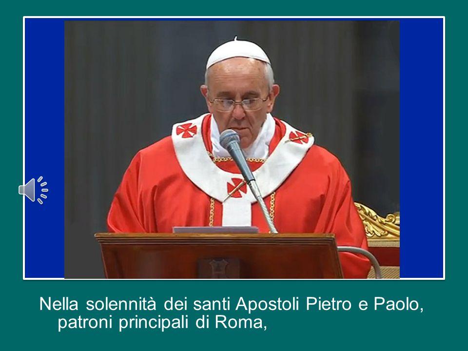 Nella solennità dei santi Apostoli Pietro e Paolo, patroni principali di Roma,