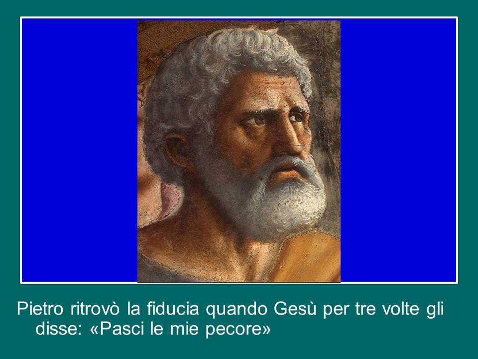 Pietro ritrovò la fiducia quando Gesù per tre volte gli disse: «Pasci le mie pecore»