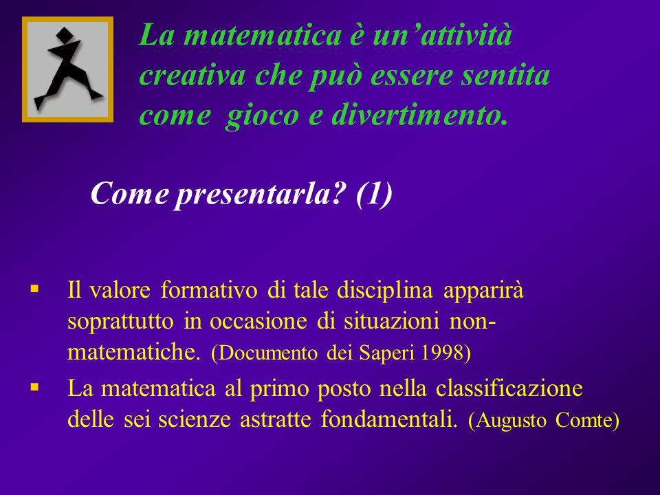 La matematica è un'attività creativa che può essere sentita come gioco e divertimento. Come presentarla (1)