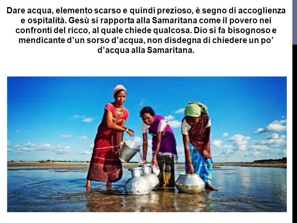 Dare acqua, elemento scarso e quindi prezioso, è segno di accoglienza e ospitalità.