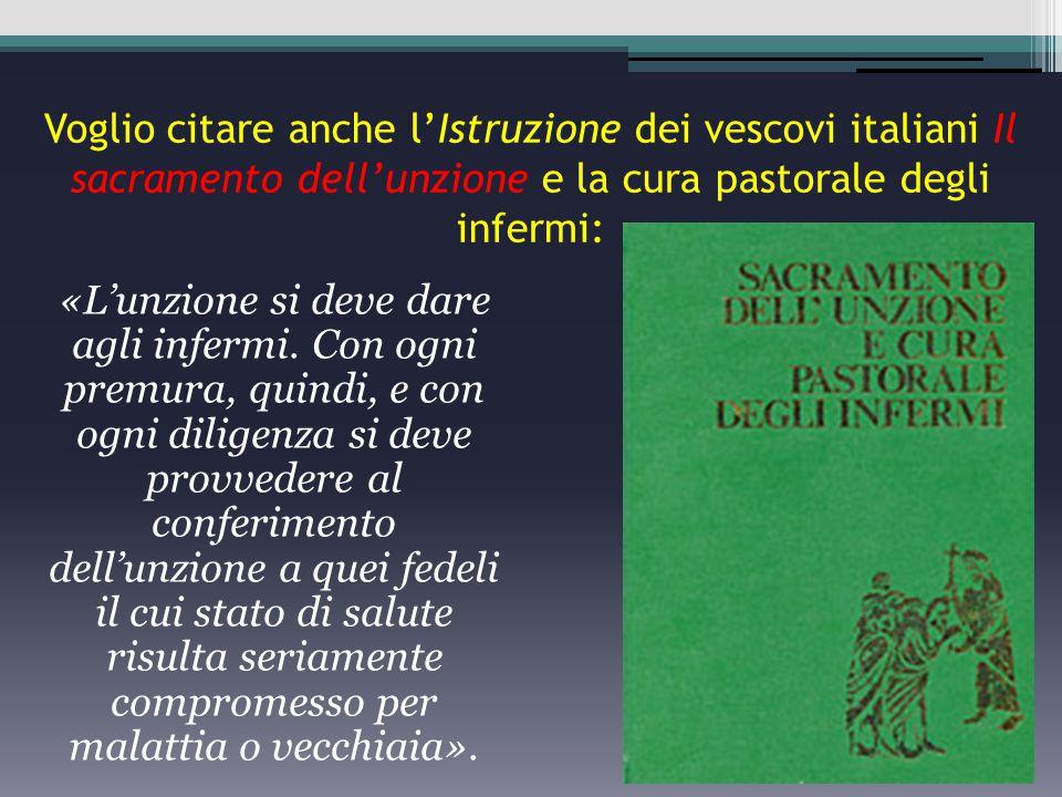 Voglio citare anche l'Istruzione dei vescovi italiani Il sacramento dell'unzione e la cura pastorale degli infermi: