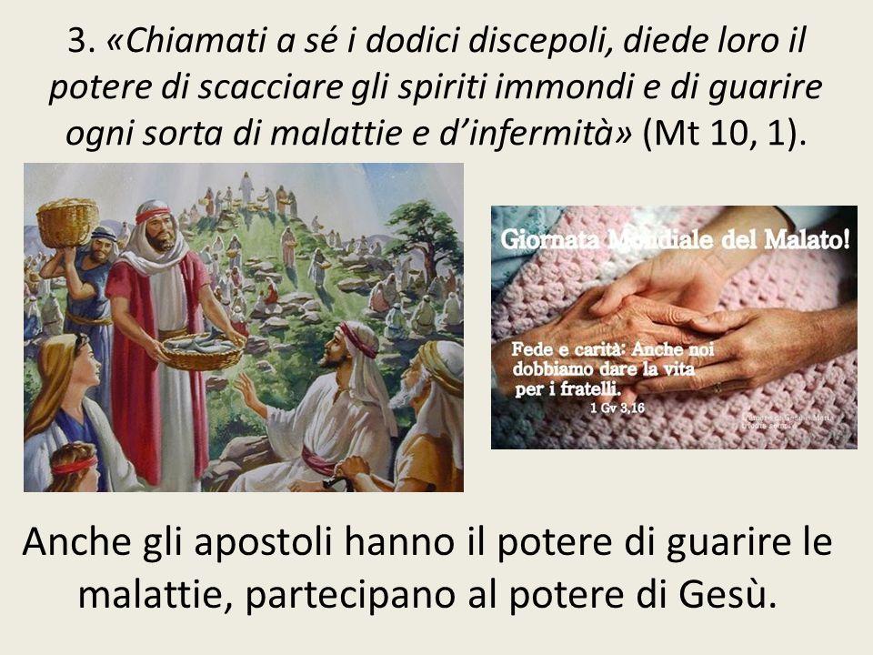 3. «Chiamati a sé i dodici discepoli, diede loro il potere di scacciare gli spiriti immondi e di guarire ogni sorta di malattie e d'infermità» (Mt 10, 1).